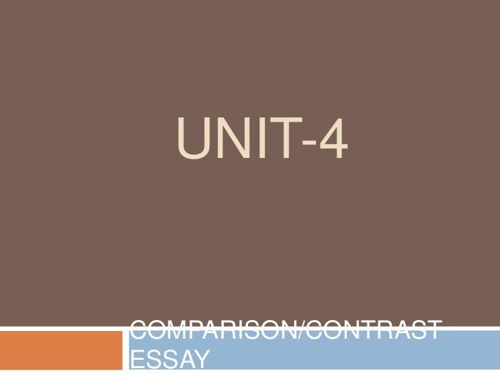UNIT-4<br />COMPARISON/CONTRAST ESSAY<br />
