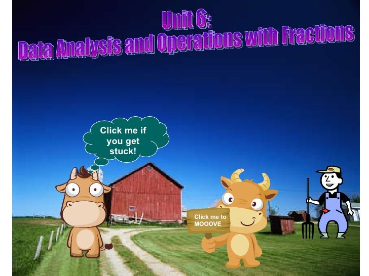 Unit 6:  Data Analysis and Operations with Fractions Click me if you get stuck! Click me to MOOOVE