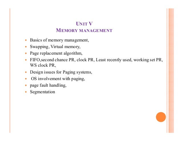 UNIT VMEMORY MANAGEMENTBasics of memory management,Swapping, Virtual memory,Page replacement algorithm,FIFO,second chance ...