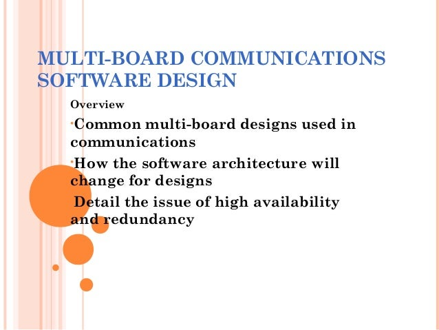 MULTI-BOARD COMMUNICATIONS SOFTWARE DESIGN Overview •Common multi-board designs used in communications •How the software a...