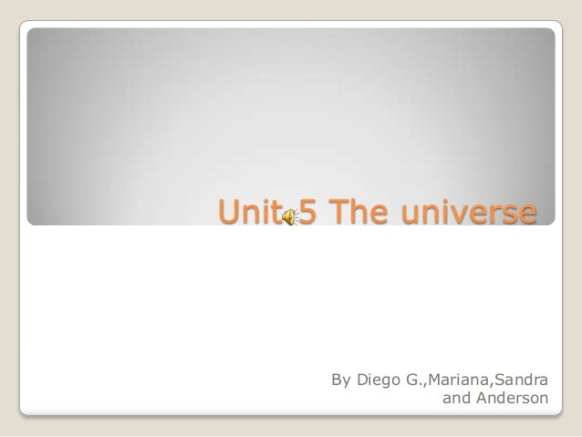 Unit-5 The universe  By Diego G.,Mariana,Sandra and Anderson