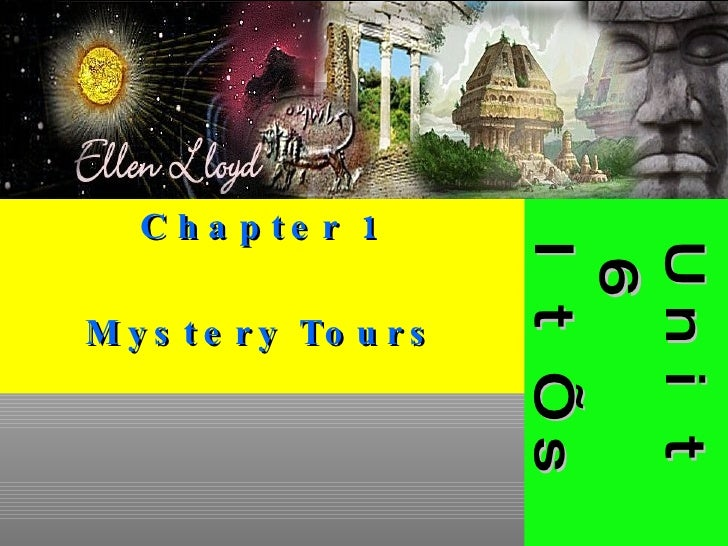 Unit 6  It's a Mystery Chapter 1 Mystery Tours