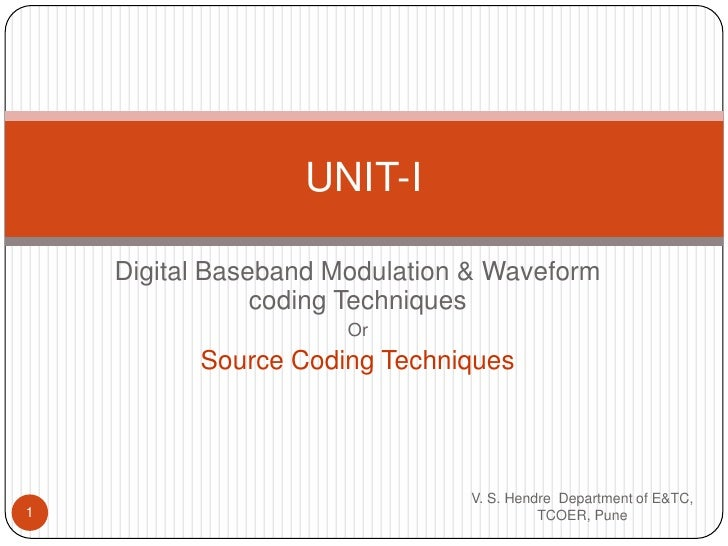 Digital Baseband Modulation & Waveform coding Techniques<br />Or<br />Source Coding Techniques<br />V. S. Hendre  Departme...