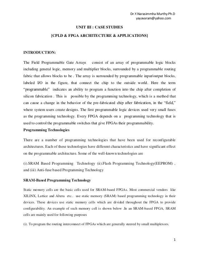 Dr.Y.Narasimmha Murthy Ph.D yayavaram@yahoo.com  UNIT III : CASE STUDIES [CPLD & FPGA ARCHITECTURE & APPLICATIONS]  INTROD...
