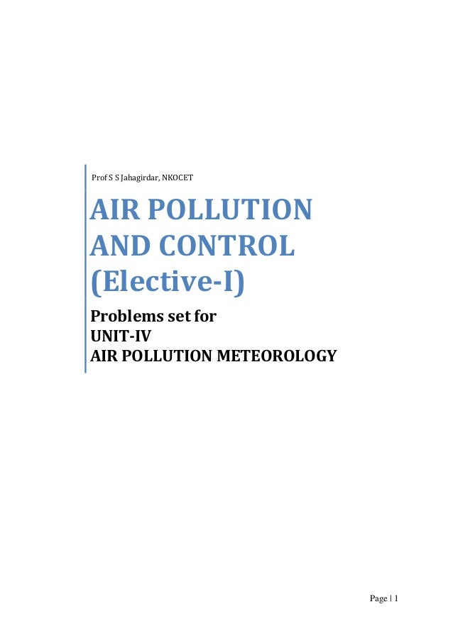 Prof S S Jahagirdar, NKOCET  AIR POLLUTION AND CONTROL (Elective-I) Problems set for UNIT-IV AIR POLLUTION METEOROLOGY  Pa...
