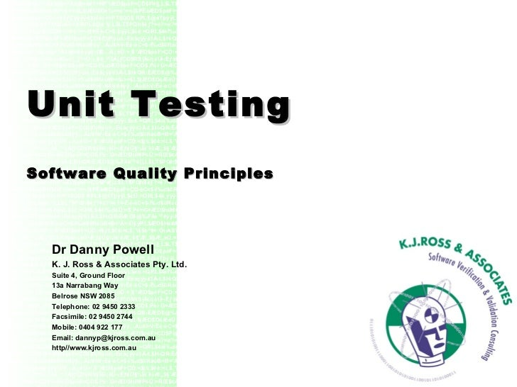 Unit Testing Software Quality Principles Dr Danny Powell K. J. Ross & Associates Pty. Ltd. Suite 4, Ground Floor 13a Narra...