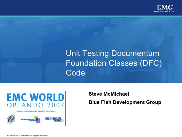 Unit Testing Documentum Foundation Classes (DFC) Code Steve McMichael Blue Fish Development Group