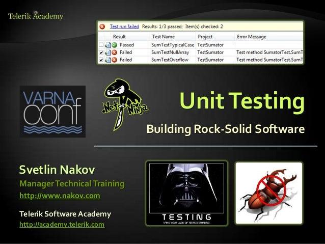 UnitTesting Building Rock-Solid Software Svetlin Nakov Telerik Software Academy http://academy.telerik.com ManagerTechnica...