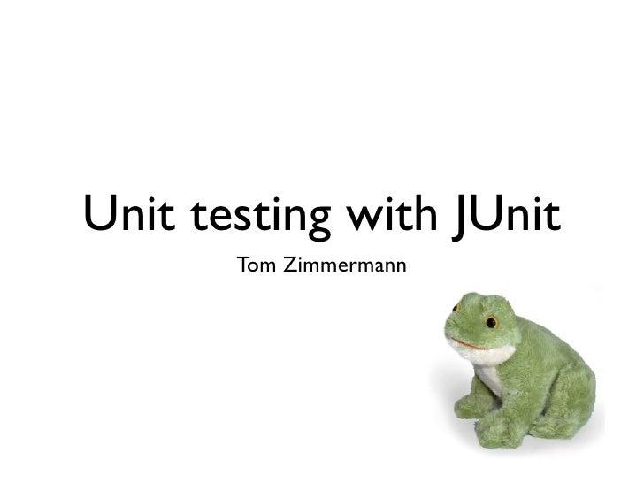 Unit testing with JUnit        Tom Zimmermann