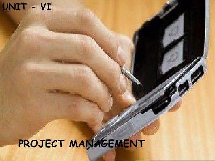 UNIT - VI  PROJECT MANAGEMENT