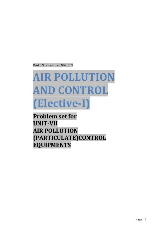 Prof S S Jahagirdar, NKOCET  AIR POLLUTION AND CONTROL (Elective-I) Problem set for UNIT-VII AIR POLLUTION (PARTICULATE)CO...