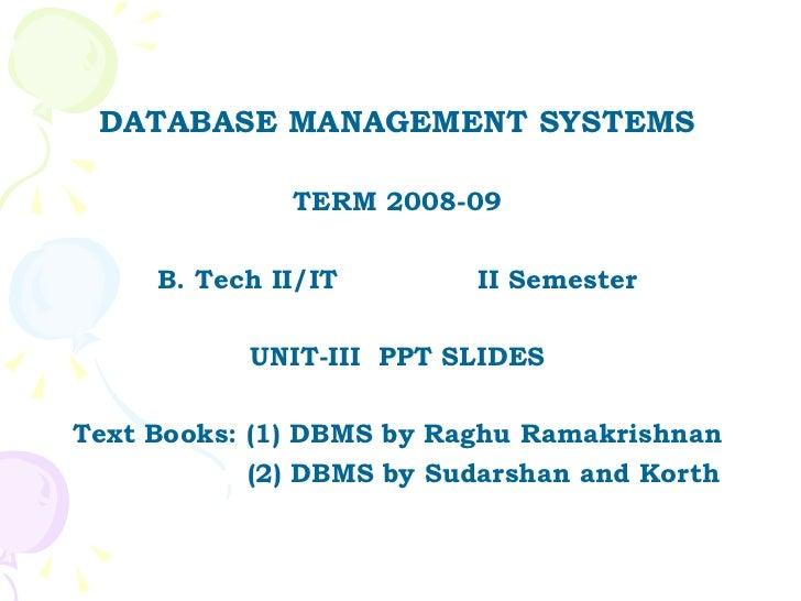 <ul><li>DATABASE MANAGEMENT SYSTEMS </li></ul><ul><li>TERM 2008-09 </li></ul><ul><li>B. Tech II/IT  II Semester </li></ul>...