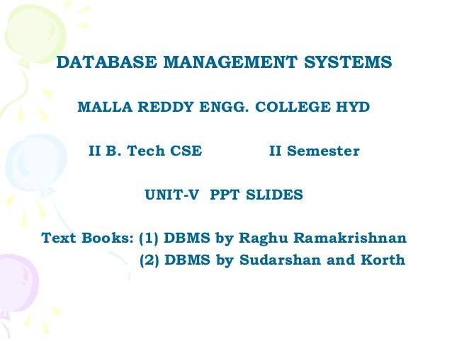 DATABASE MANAGEMENT SYSTEMS    MALLA REDDY ENGG. COLLEGE HYD     II B. Tech CSE       II Semester            UNIT-V PPT SL...