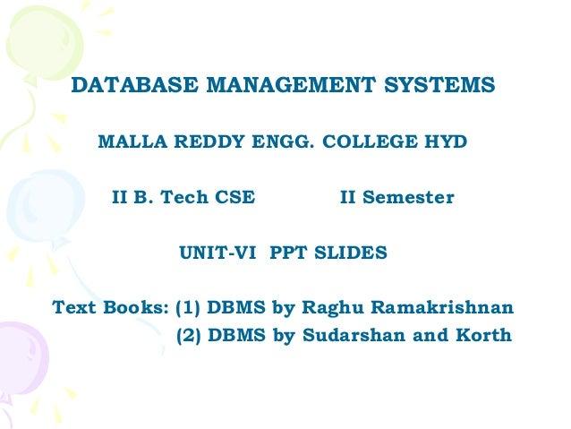 DATABASE MANAGEMENT SYSTEMS    MALLA REDDY ENGG. COLLEGE HYD     II B. Tech CSE       II Semester           UNIT-VI PPT SL...