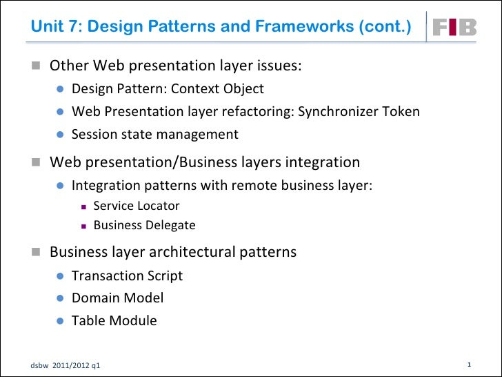 Unit 7: Design Patterns and Frameworks (cont.) Other Web presentation layer issues:       Design Pattern: Context Object...