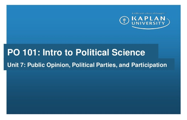 PO 101: Intro to Political Science<br />Unit 7: Public Opinion, Political Parties, and Participation<br />