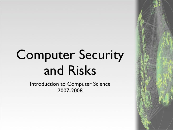 Computer Security    and Risks   Introduction to Computer Science               2007-2008