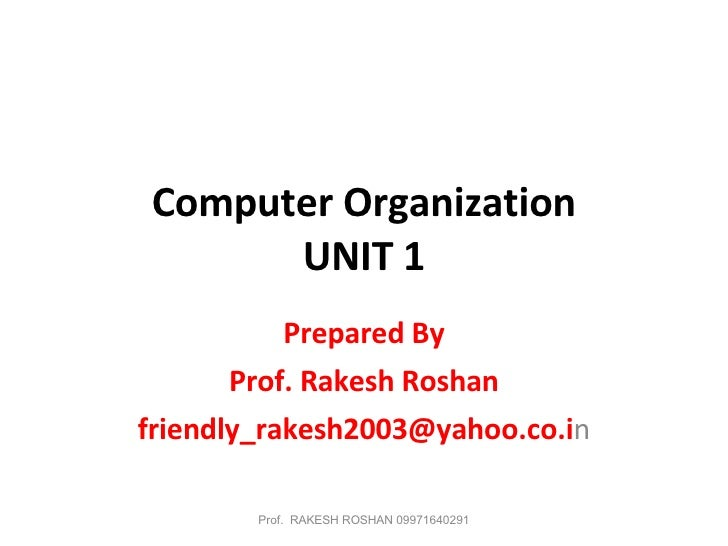 Computer Organization UNIT 1 Prepared By Prof. Rakesh Roshan [email_address] n Prof.  RAKESH ROSHAN 09971640291