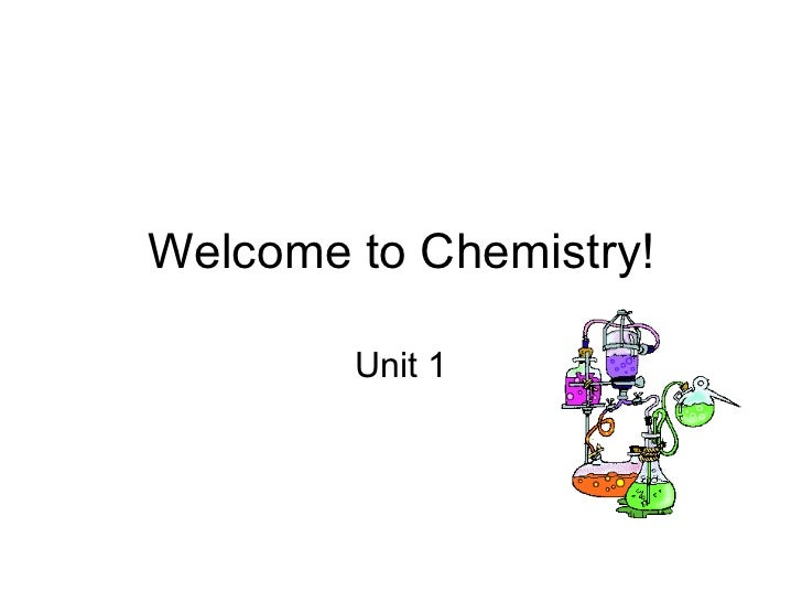 Welcome to Chemistry! Unit 1