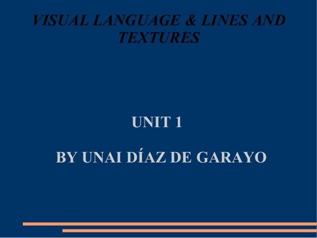 VISUAL LANGUAGE & LINES AND TEXTURES UNIT 1 BY UNAI DÍAZ DE GARAYO