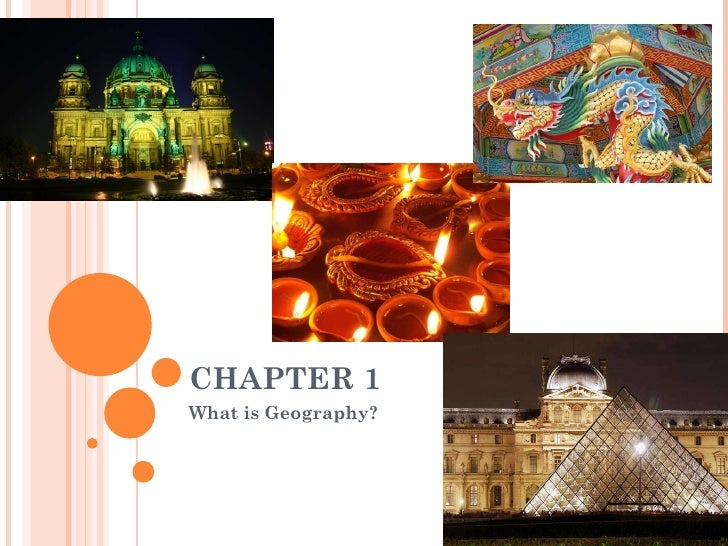 CHAPTER 1 What is Geography?
