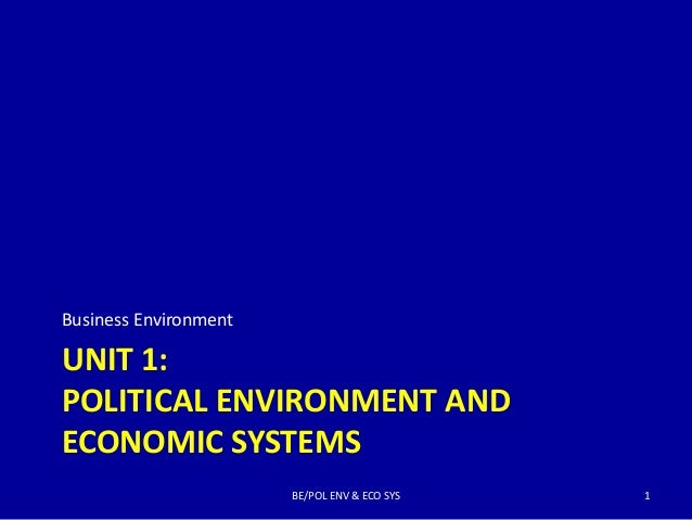 UNIT 1:POLITICAL ENVIRONMENT ANDECONOMIC SYSTEMSBusiness EnvironmentBE/POL ENV & ECO SYS 1