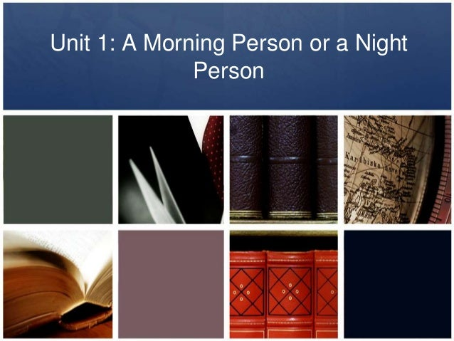 Unit 1: A Morning Person or a Night Person