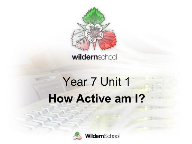 Year 7 Unit 1 How Active Am I?