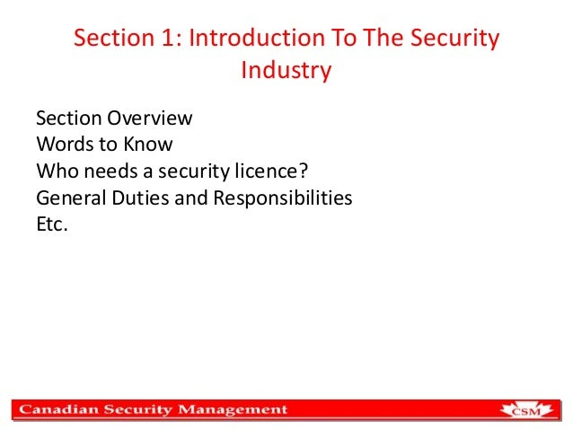 Section 1: Introduction To The Security Industry Section Overview Words to Know Who needs a security licence? General Duti...