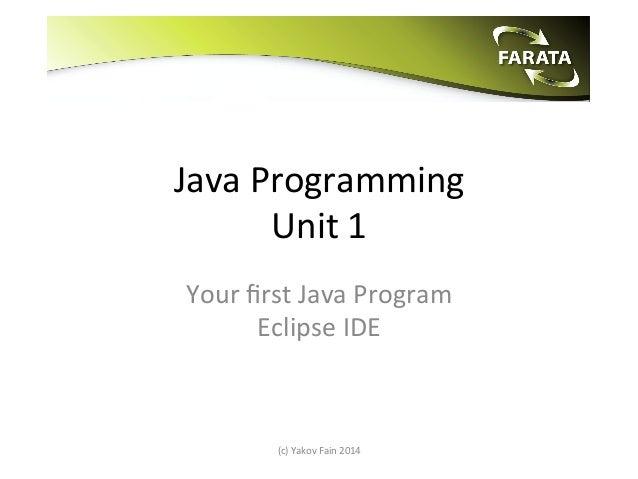 Java  Programming     Unit  1   Your  first  Java  Program   Eclipse  IDE    (c)  Yakov  Fain  ...
