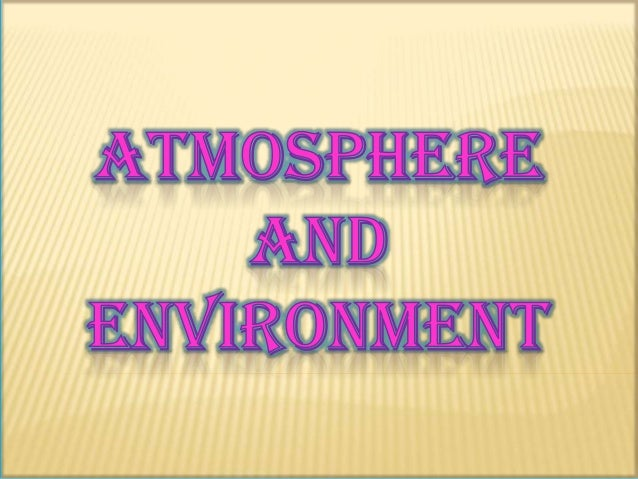  THE LAYER OF AIR AROUND US IS CALLED ATMOSPHERE