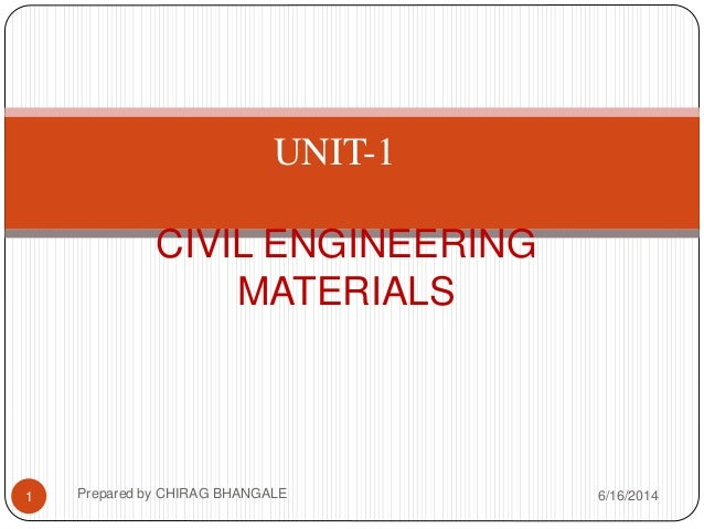 1 CIVIL ENGINEERING MATERIALS UNIT-1 6/16/2014Prepared by CHIRAG BHANGALE