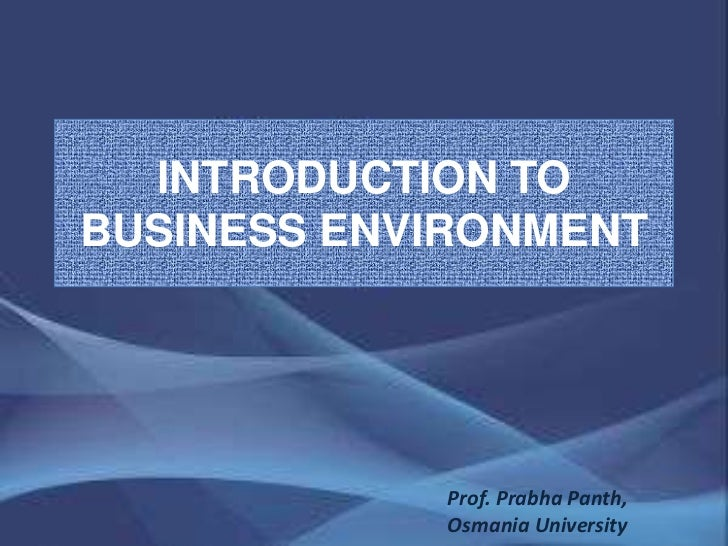 INTRODUCTION TOBUSINESS ENVIRONMENT            Prof. Prabha Panth,            Osmania University