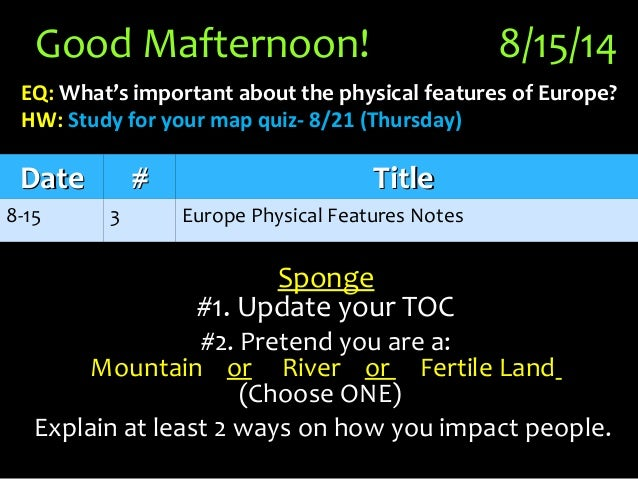 Good Mafternoon! 8/15/14 EQ: What's important about the physical features of Europe?What's important about the physical fe...