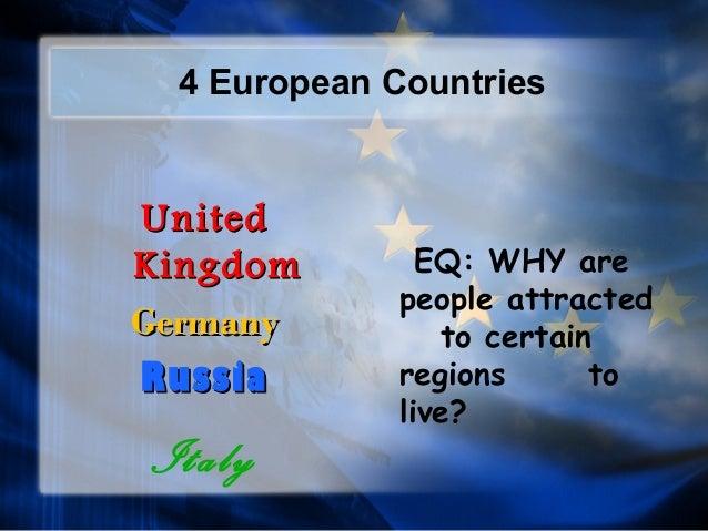 4 European Countries  UUnniitteedd  KKiinnggddoomm  GGeerrmmaannyy  RRuussssiiaa  Italy  EQ: WHY are  people attracted  to...