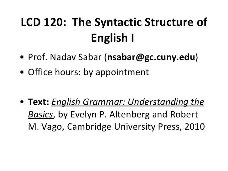 LCD 120:  The Syntactic Structure of English I   <ul><li>Prof. Nadav Sabar ( [email_address] ) </li></ul><ul><li>Office ho...