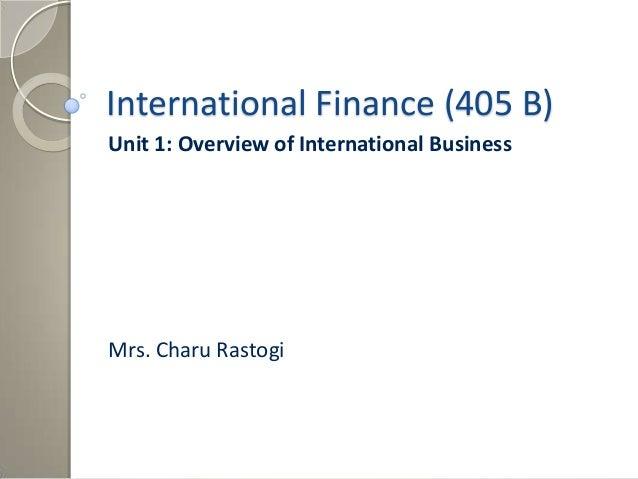 International Finance (405 B)Unit 1: Overview of International BusinessMrs. Charu Rastogi