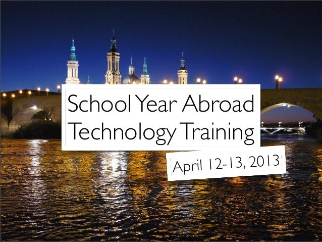 School Year AbroadTechnology Training          April 12-13, 2013