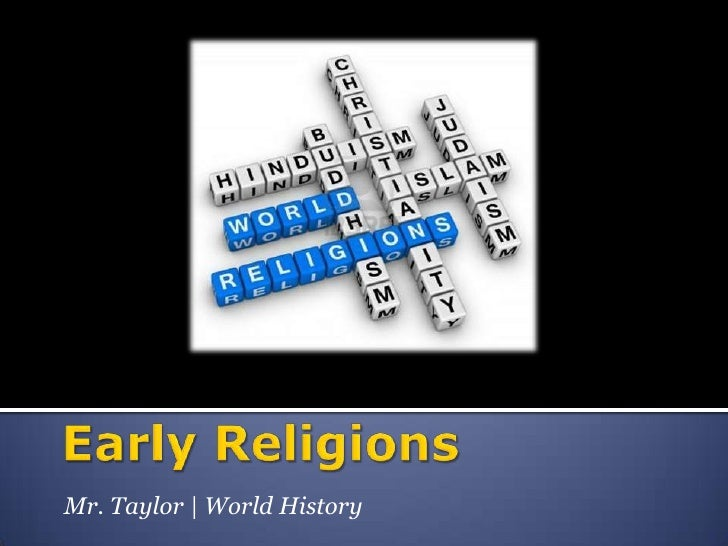 Early Religions<br />Mr. Taylor   World History<br />