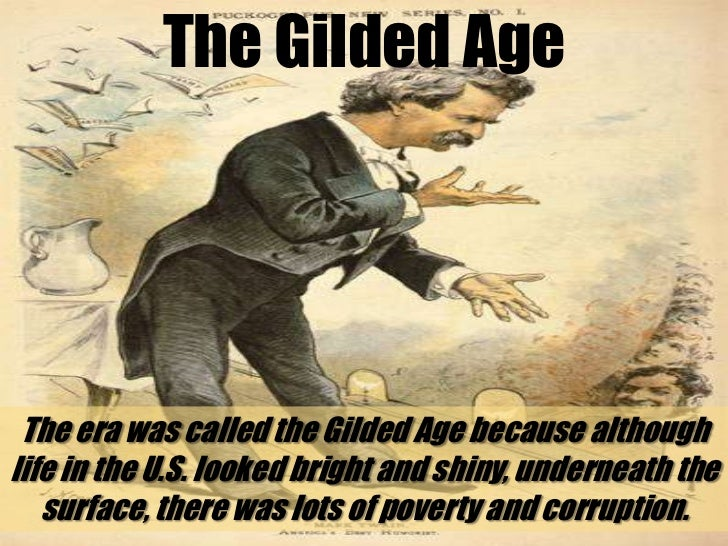 mark twains explanation of the gilded age and the life of native americans during this period It was called the gilded age from mark twain's and charles warner's book, the gilded age: a tale of today gilded means covered with  gilded age was the period that was roughly followed from .