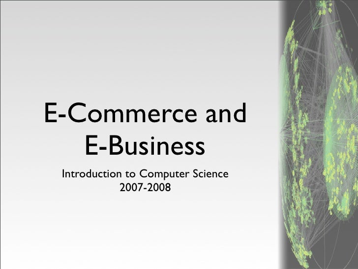 E-Commerce and    E-Business  Introduction to Computer Science              2007-2008