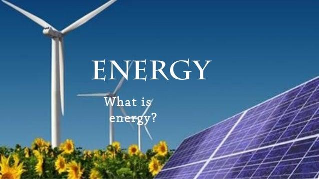 Energy What is energy?
