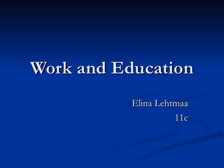Work and Education Elina Lehtmaa 11c