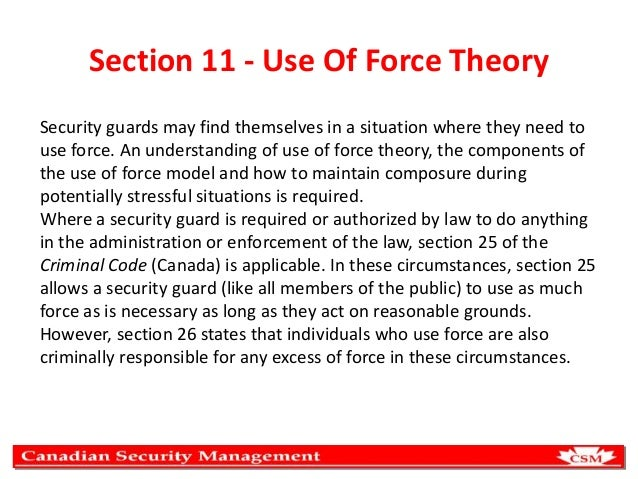 Section 11 - Use Of Force Theory Security guards may find themselves in a situation where they need to use force. An under...