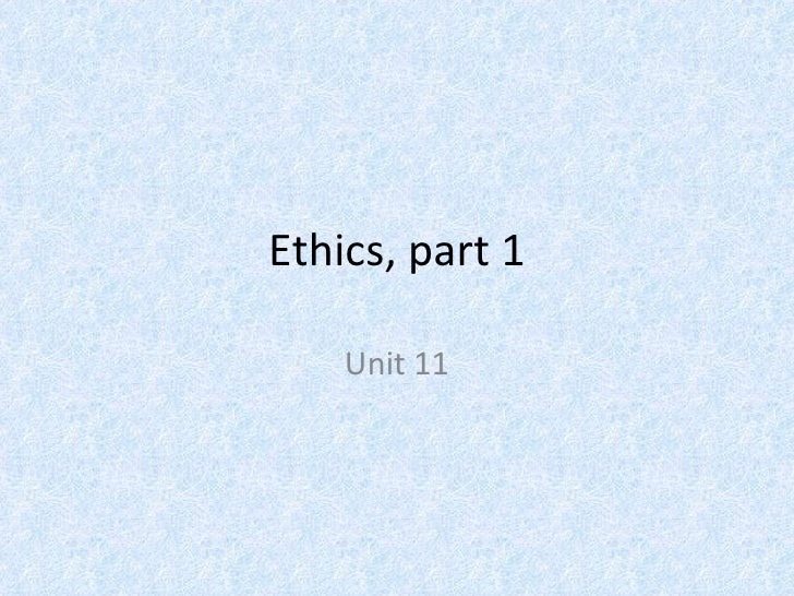 Ethics, part 1 Unit 11