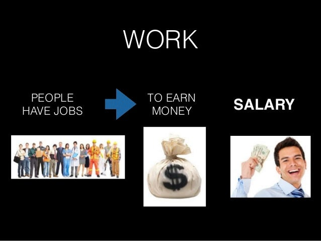 WORK PEOPLE HAVE JOBS TO EARN MONEY SALARY