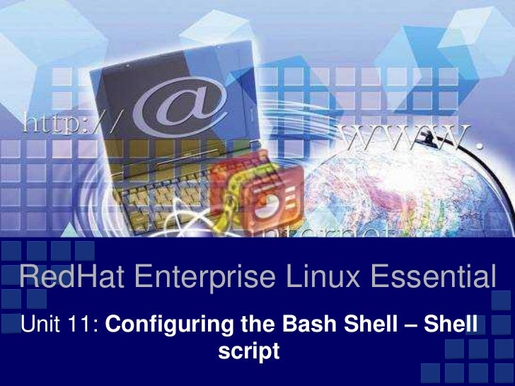RedHat Enterprise Linux EssentialUnit 11: Configuring the Bash Shell – Shell                   script
