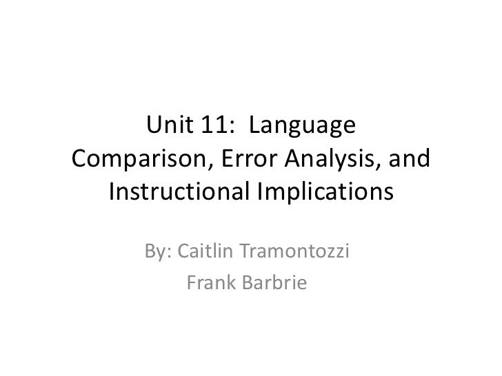 Unit 11: LanguageComparison, Error Analysis, and  Instructional Implications      By: Caitlin Tramontozzi           Frank ...