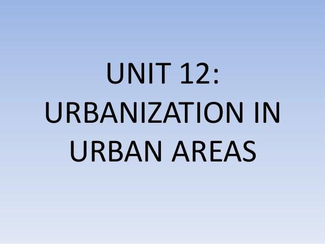 UNIT 12: URBANIZATION IN URBAN AREAS
