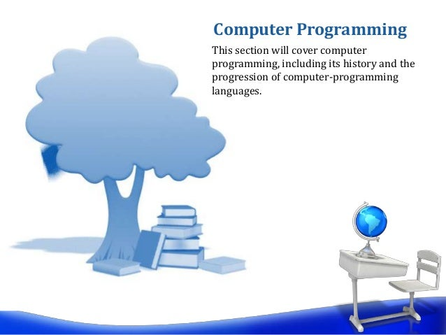 This section will cover computer programming, including its history and the progression of computer-programming languages....